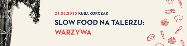 Slow Food na talerzu: Warzywa - warsztaty kulinarne z Kubą Korczakiem