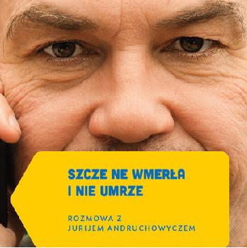 Premiera książki Pawła Smoleńskiego Szcze ne wmerła i nie umrze. Rozmowa z Jurijem Andruchowyczem