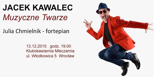 Koncert Jacka Kawalca: MUZYCZNE TWARZE