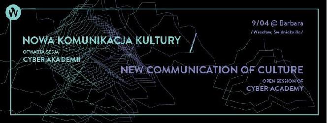 Nowa Komunikacja Kultury – otwarta sesja Cyber Akademii