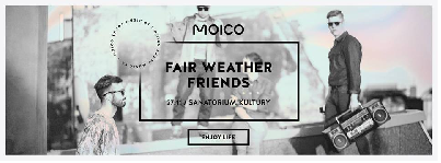 FAIR WEATHER FRIENDS - koncert promujący