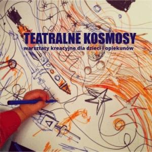TEATRALNE KOSMOSY - warsztaty kreacyjne dla dzieci 5+