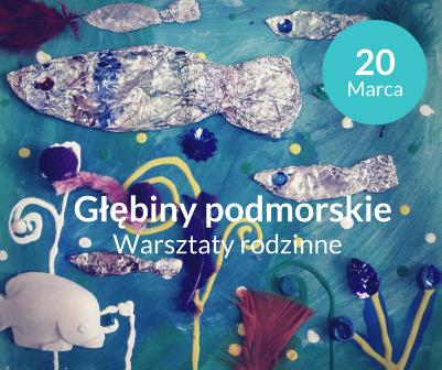 """Warsztaty Rodzinne """"Głębiny podmorskie"""""""