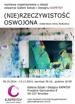 (NIE)RZECZYWISTOŚĆ OSWOJONA malarstwo Anny Nosowicz - wystawa organizowana z okazji otwarcia Galerii KAPRYSY