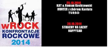 Konfrontacje Rockowe wROCK 2014  - sobota - KAT & Roman Kostrzewski, HUNTER z chórem Kantata, TURBO, niedziela - STRACHY NA LACHY,  HAPPYSAD