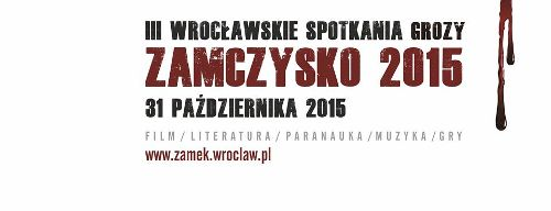 III Wrocławskie Spotkania Grozy Zamczysko 2015