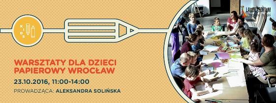 Laboratorium Deignu i sztuki - Pracownia Kids Design - Bezpłatne warsztaty dla dzieci ?Papierowy Wrocław?