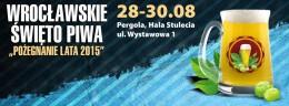 Wrocławskie Święto Piwa - pożegnanie lata 2015