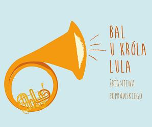 """""""Bal u Króla Lula"""" Zbigniewa Poprawskiego – spektakl dla dzieci"""