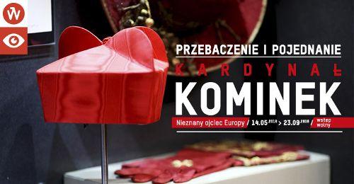 """Ostatnie dni wystawa """"Przebaczenie i pojednanie. Kardynał Kominek. Nieznany ojciec Europy"""""""