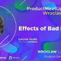 Product MeetUp Wroclaw | Effects of Bad Design